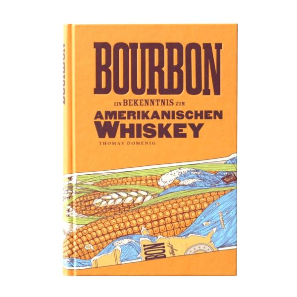 Bourbon - Ein Bekenntnis zum amerikanischen Whiskey - Buch von Thomas Domenig